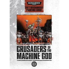 CRUSADERS OF THE MACHINE GOD - ADEPTUS MECHANICUS PAINTING GUIDE